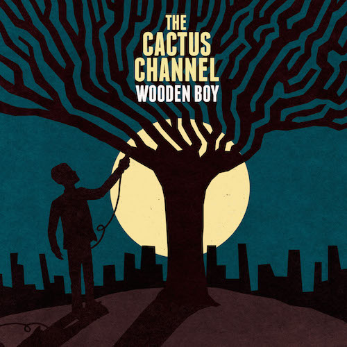 The Cactus Channel - Wooden Boy